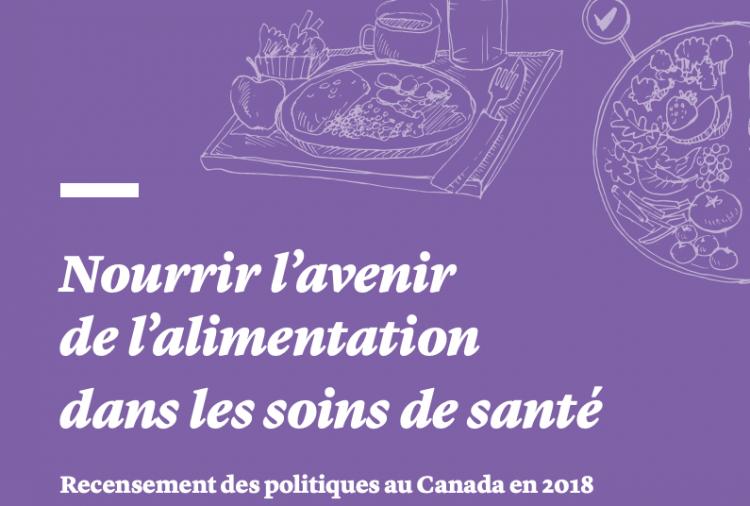 Nourrir l'avenir de l'alimentation dans les soins de santé : Recensement des politiques en vigueur au Canada en 2018